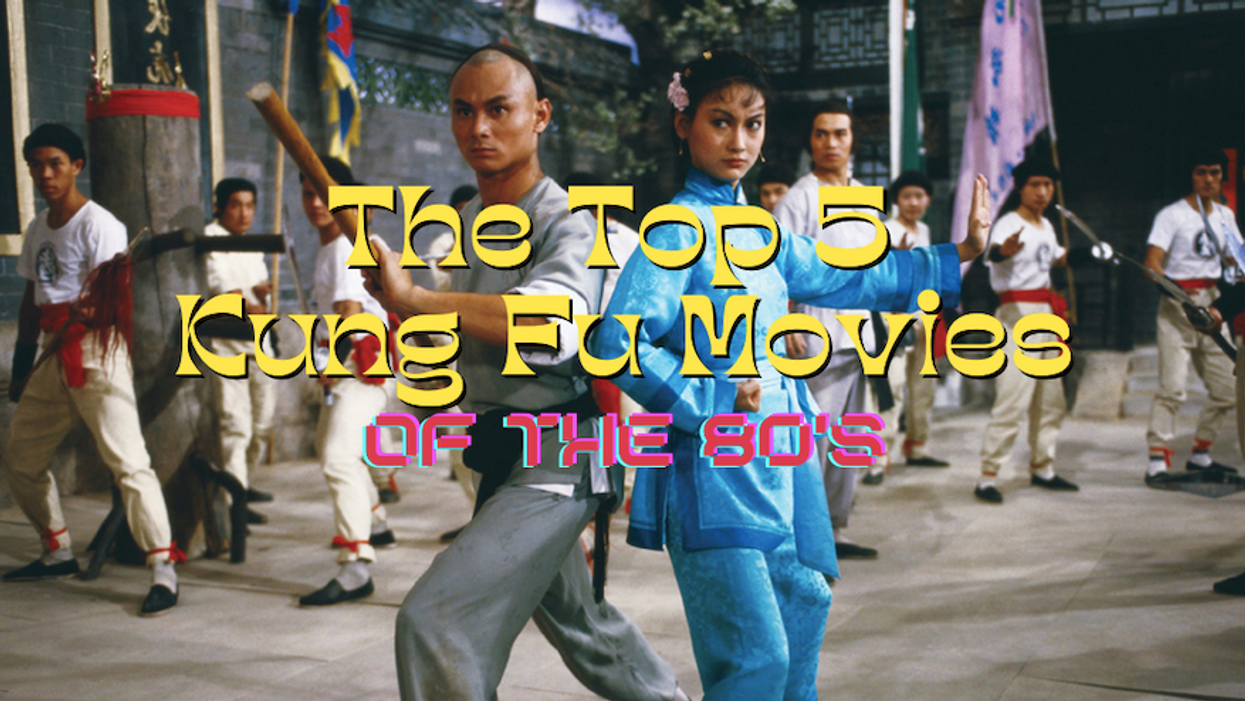 The Top 5 Kung Fu Movies of the 80's